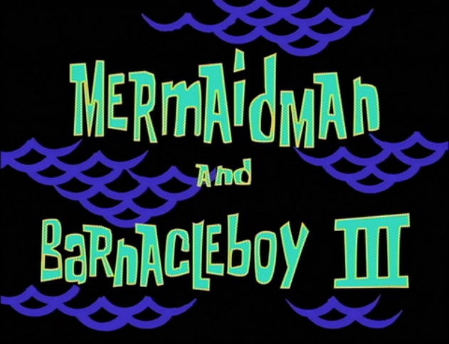 Mermaid_Man_and_Barnacle_Boy_III